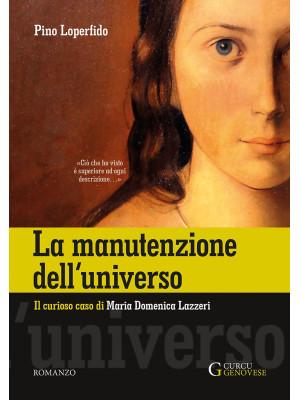 La manutenzione dell'universo. Il curioso caso di Maria Domenica Lazzeri. Ediz. integrale