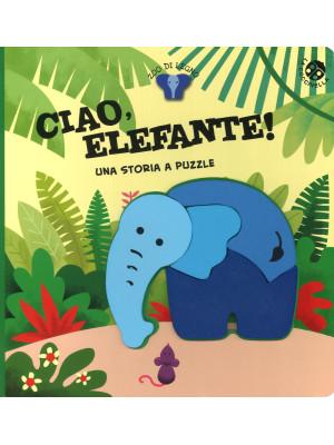 Ciao, elefante! Ediz. a colori