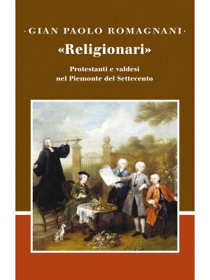 «Religionari». Protestanti e valdesi nel Piemonte del Settecento