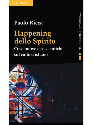 Happening dello spirito. Cose nuove e cose antiche sul culto cristiano