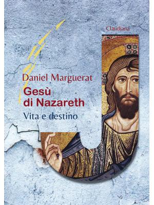 Gesù di Nazareth. Vita e destino