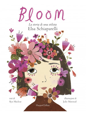 Bloom. La storia di una stilista: Elsa Schiaparelli. Ediz. illustrata
