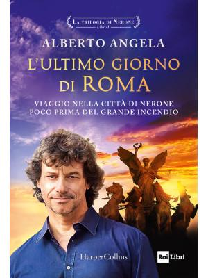 L'ultimo giorno di Roma. Viaggio nella città di Nerone poco prima del grande incendio. La trilogia di Nerone. Vol. 1