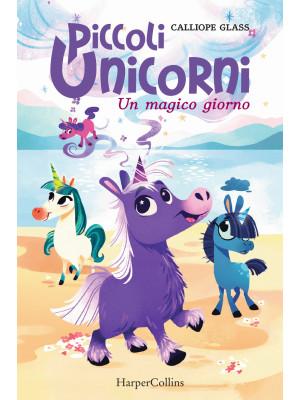 Un magico giorno. Piccoli unicorni. Vol. 1