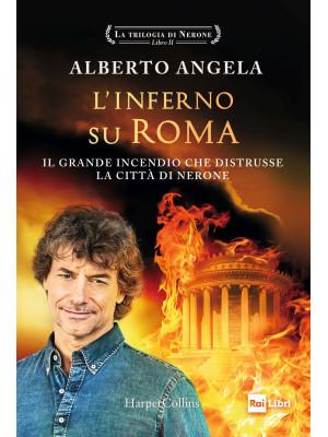 L'inferno su Roma. Il grande incendio che distrusse la città di Nerone. La trilogia di Nerone. Vol. 2
