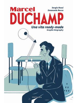 Duchamp. Una vita ready-made. Graphic biography