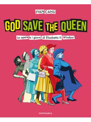 God save the queen. Le opere e i giorni di Elisabetta II Windsor