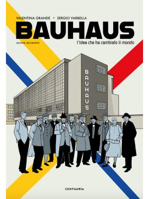 Bauhaus. L'idea che ha cambiato il mondo. Graphic biography