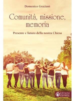 Comunità, missione, memoria. Presente e futuro della nostra Chiesa