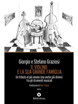 Il violino e la sua grande famiglia. Un tributo al più umano (ma anche più divino) tra gli strumenti musicali