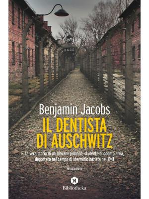 Il dentista di Auschwitz. La vera storia di un giovane polacco studente di odontoiatria, deportato nel campo di sterminio nazista nel 1941