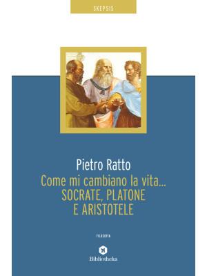 Come mi cambiano la vita... Socrate, Platone e Aristotele