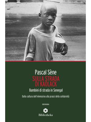 Sulla strada di Kaolack. Bambini di strada in Senegal. Dalla cultura dell'elemosina alla prassi della solidarietà