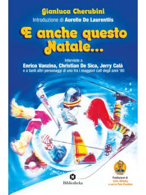 E anche questo Natale... Interviste a Enrico Vanzina, Christian De Sica, Jerry Calà e a tanti altri personaggi di uno tra i maggiori cult degli anni '80