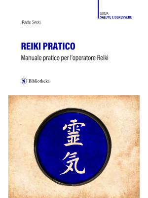 Reiki pratico. Manuale pratico per l'operatore Reiki