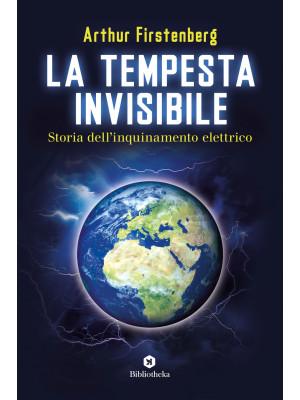 La tempesta invisibile. Storia dell'inquinamento elettrico