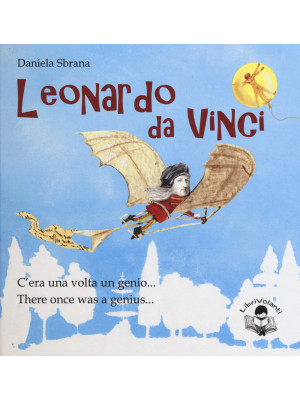 Leonardo da Vinci. C'era una volta un genio-There once was a genius. Ediz. bilingue