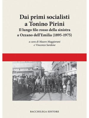 Dai primi socialisti a Tonino Pirini. Il lungo filo rosso della sinistra a Ozzano dell'Emilia (1895-1975)