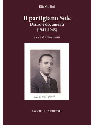 Il partigiano Sole. Diario e documenti (1943-1945)