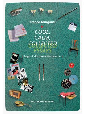 Cool, calm, collected essays. Saggi di documentate passioni. Ediz. italiana e inglese