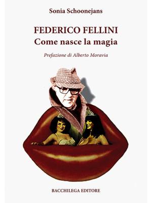 Federico Fellini. Come nasce la magia