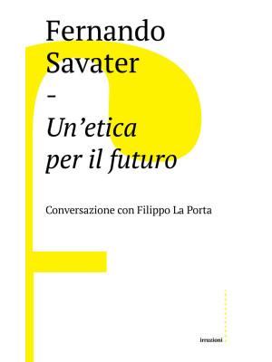 Un'etica per il futuro. Conversazione con Filippo La Porta