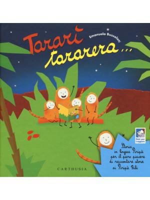 Tararì tararera... Storia in lingua Piripù per il puro piacere di raccontare storie ai Piripù Bibi. Ediz. a colori