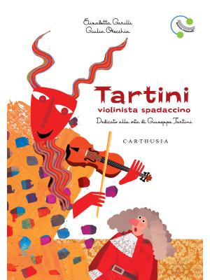 Tartini, violinista spadaccino. Dedicato alla vita di Giuseppe Tartini. Ediz. a colori