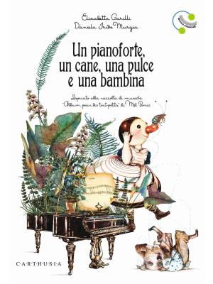 Un pianoforte, un cane, una pulce e una bambina. Ediz. a colori