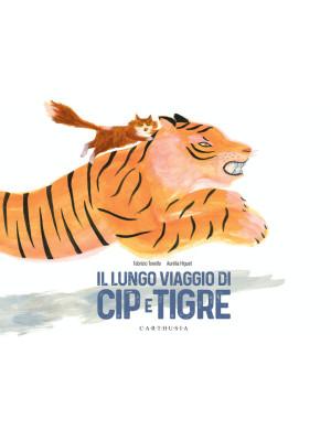 Il lungo viaggio di Cip e Tigre. Ediz. a colori