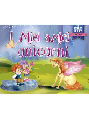 I miei amici unicorni. Pop-up miniclassici. Ediz. a colori