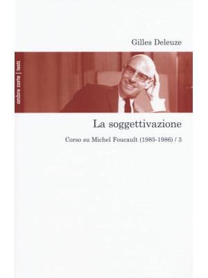 La soggettivazione. Corso su Michel Foucault (1985-1986). Vol. 3