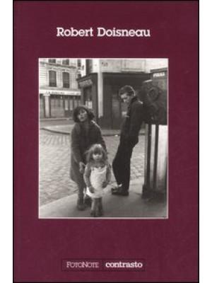 Robert Doisneau. Con un'intervista di Sylvain Roumette. Ediz. illustrata