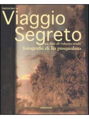 Intorno a Viaggio segreto. Un film di Roberto Andò. Ediz. illustrata