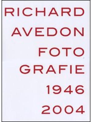 Richard Avedon. Fotografie 1946-2004. Catalogo della mostra (Louisiana-Milano-Parigi-Berlino-Amsterdam-San Francisco). Ediz. illustrata