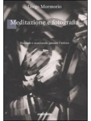 Meditazione e fotografia. Vedendo e ascoltando passare l'attimo