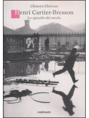 Henri Cartier-Bresson. Lo sguardo del secolo. Ediz. illustrata