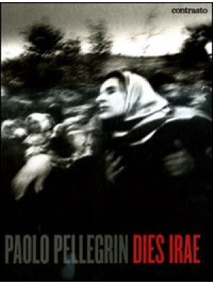 Paolo Pellegrin. Dies irae. Ediz. illustrata