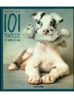101 tenerezze. Per amore dei cani. Ediz. illustrata