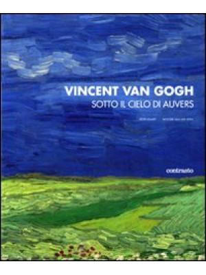 Vincent van Gogh. Sotto il cielo di Auvers. Ediz. illustrata