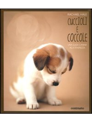 Cuccioli e coccole. Una guida canina alla tenerezza. Ediz. illustrata