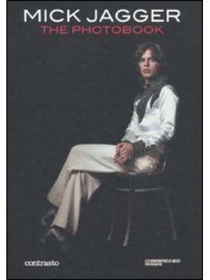 Mick Jagger. The photobook. Ediz. illustrata
