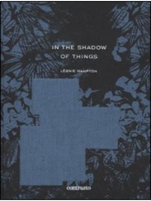 In the shadow of things. Ediz. illustrata