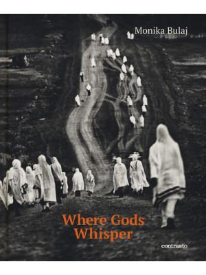 Where gods whisper. Ediz. illustrata