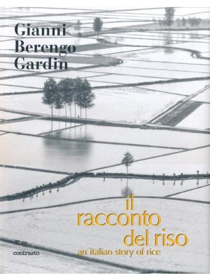 Il racconto del riso-An italian story of rice. Ediz. bilingue