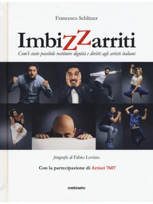 Imbizzarriti. Com'è stato possibile restituire dignità e diritti agli artisti italiani. Ediz. illustrata