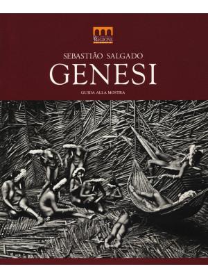 Sebastião Salgado. Genesi. Guida alla mostra (Milano, 27 giugno-2 novembre 2014). Ediz. illustrata