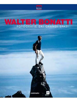 Walter Bonatti. Fotografie dai grandi spazi. Ediz. illustrata
