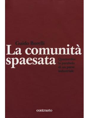 La comunità spaesata. Quattordio: la parabola di un paese industriale. Ediz. illustrata