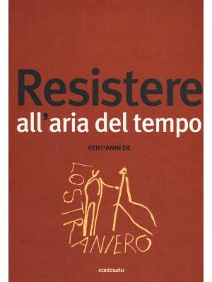 Resistere all'aria del tempo. Vent'anni de Lo Straniero. Vol. 201: Resistere all'aria del tempo